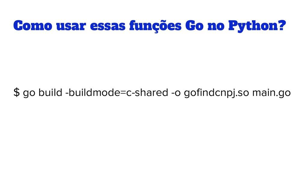 Como usar essas funções Go no Python? $ go buil...