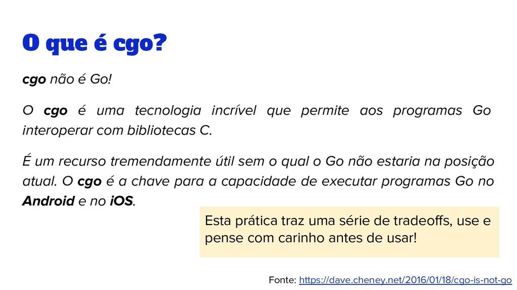 O que é cgo? cgo não é Go! O cgo é uma tecnolog...
