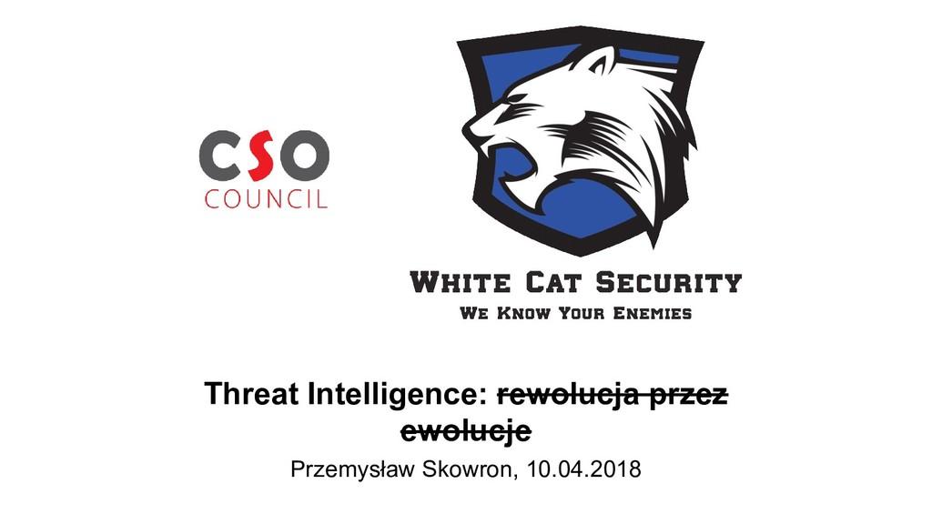 Threat Intelligence: rewolucja przez ewolucje P...