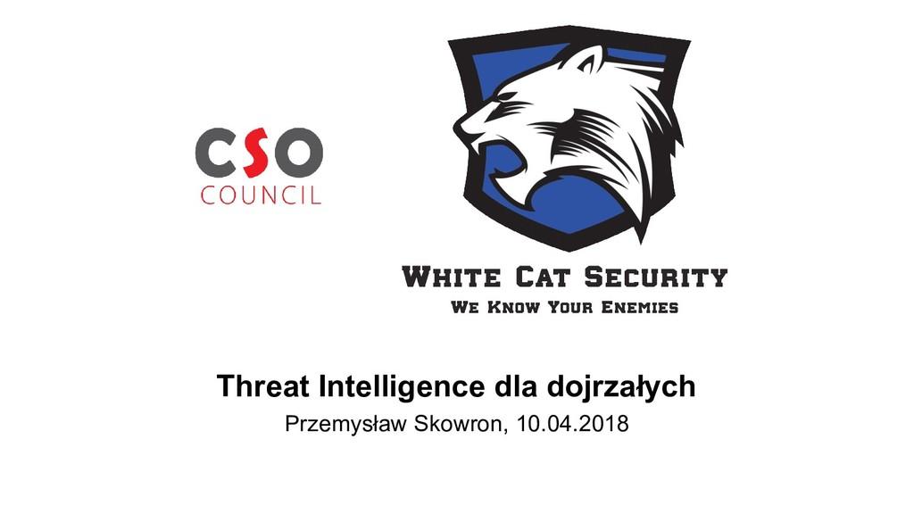 Threat Intelligence dla dojrzałych Przemysław S...