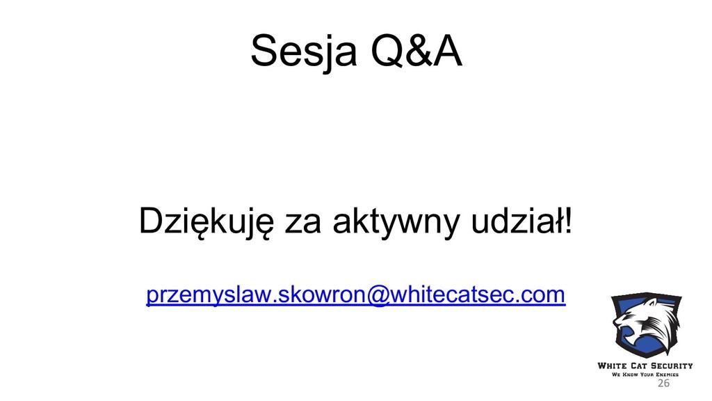 Sesja Q&A Dziękuję za aktywny udział! przemysla...