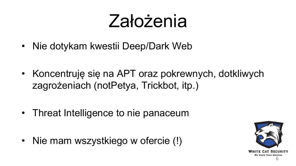 Założenia • Nie dotykam kwestii Deep/Dark Web •...