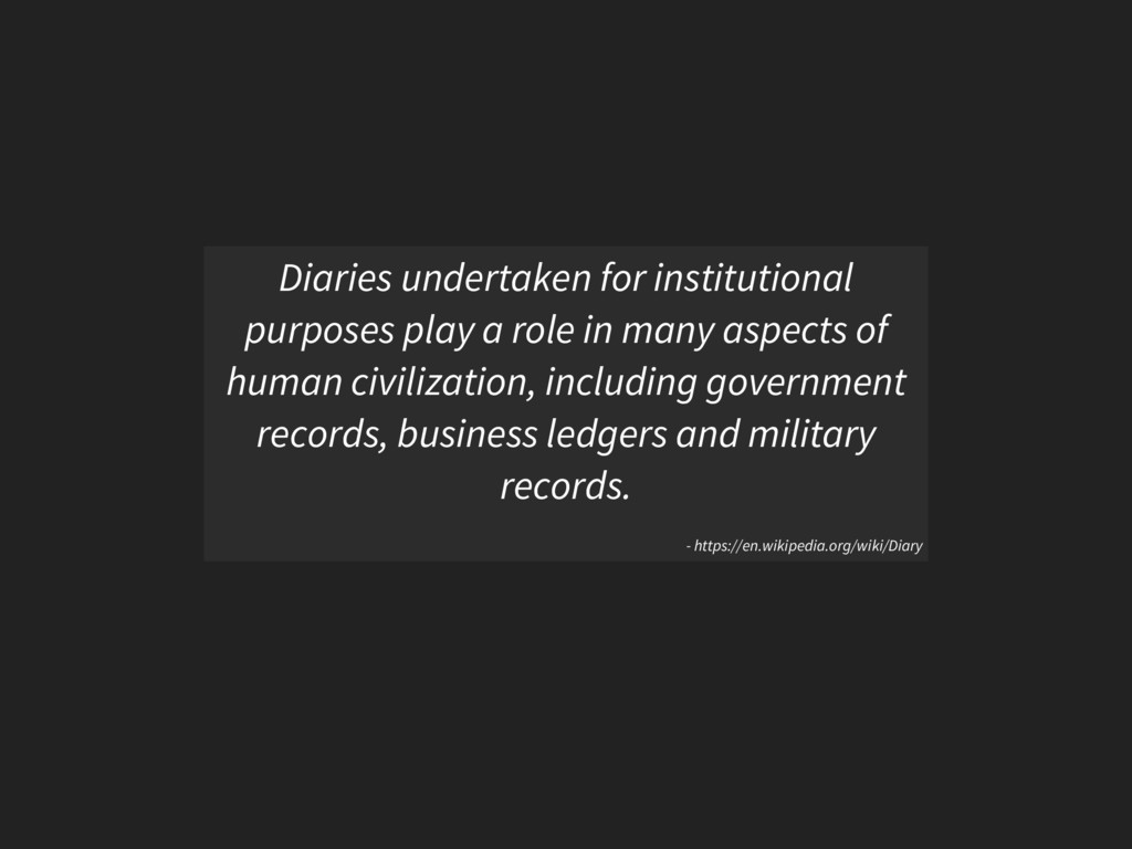 Diaries undertaken for institutional purposes p...