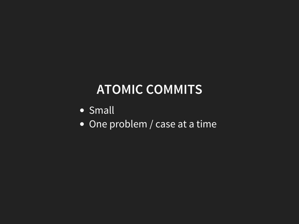 ATOMIC COMMITS Small One problem / case at a ti...