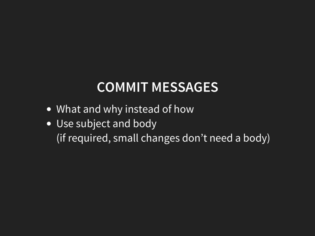 COMMIT MESSAGES What and why instead of how Use...