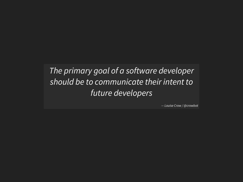 The primary goal of a software developer should...