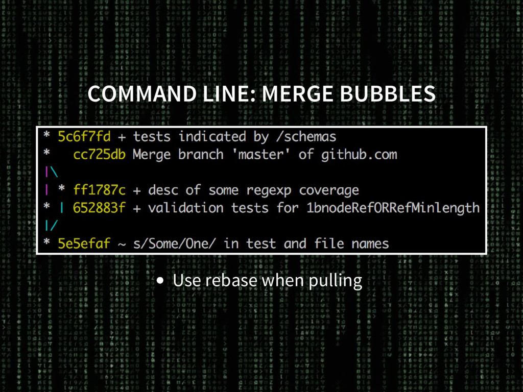 COMMAND LINE: MERGE BUBBLES Use rebase when pul...