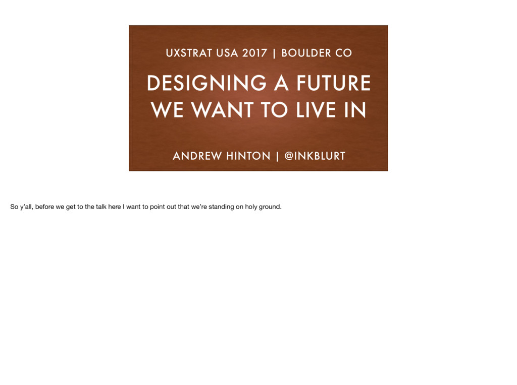 DESIGNING A FUTURE WE WANT TO LIVE IN UXSTRAT U...