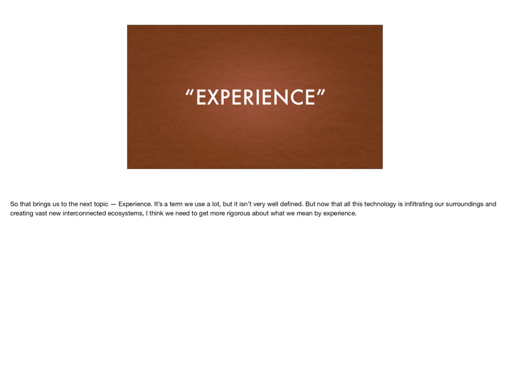 """EXPERIENCE"" So that brings us to the next topi..."