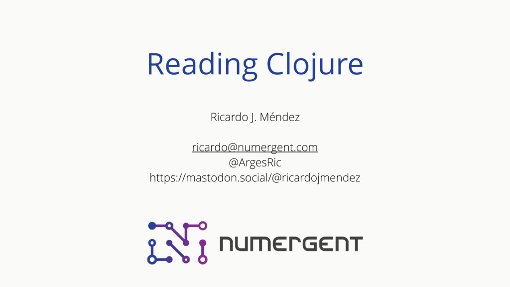 Reading Clojure Ricardo J. Méndez ricardo@numer...