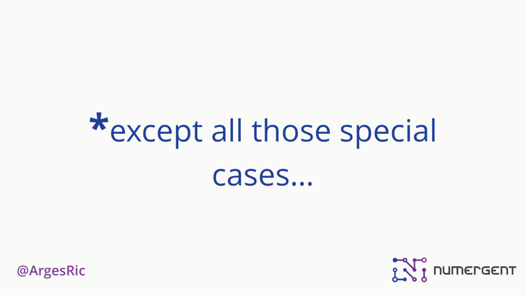 @ArgesRic *except all those special cases…