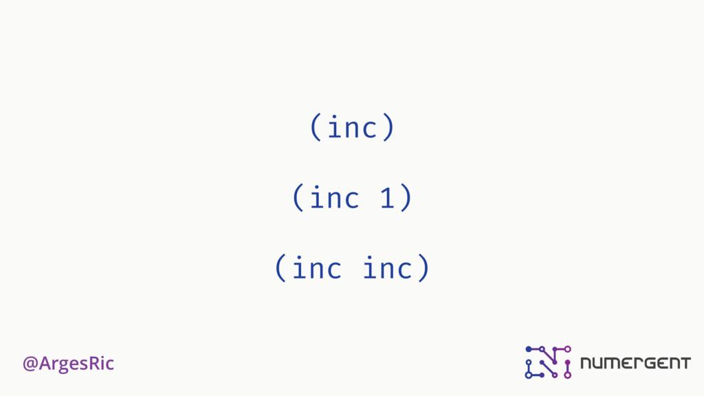 @ArgesRic (inc) (inc 1) (inc inc)