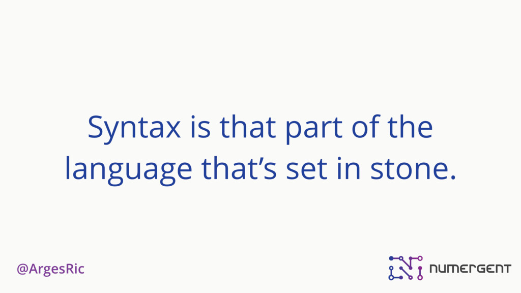 @ArgesRic Syntax is that part of the language t...