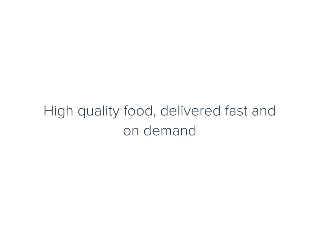 High quality food, delivered fast and on demand