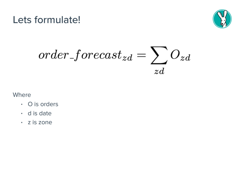 Lets formulate! Where • O is orders • d is date...
