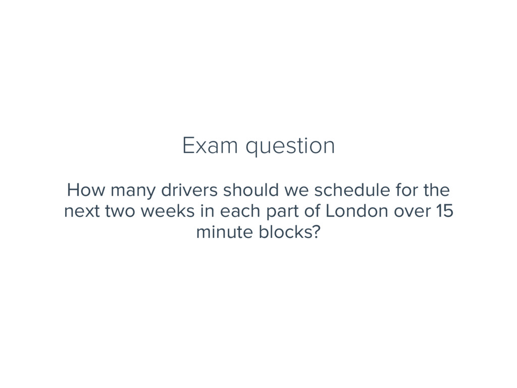 Exam question How many drivers should we schedu...