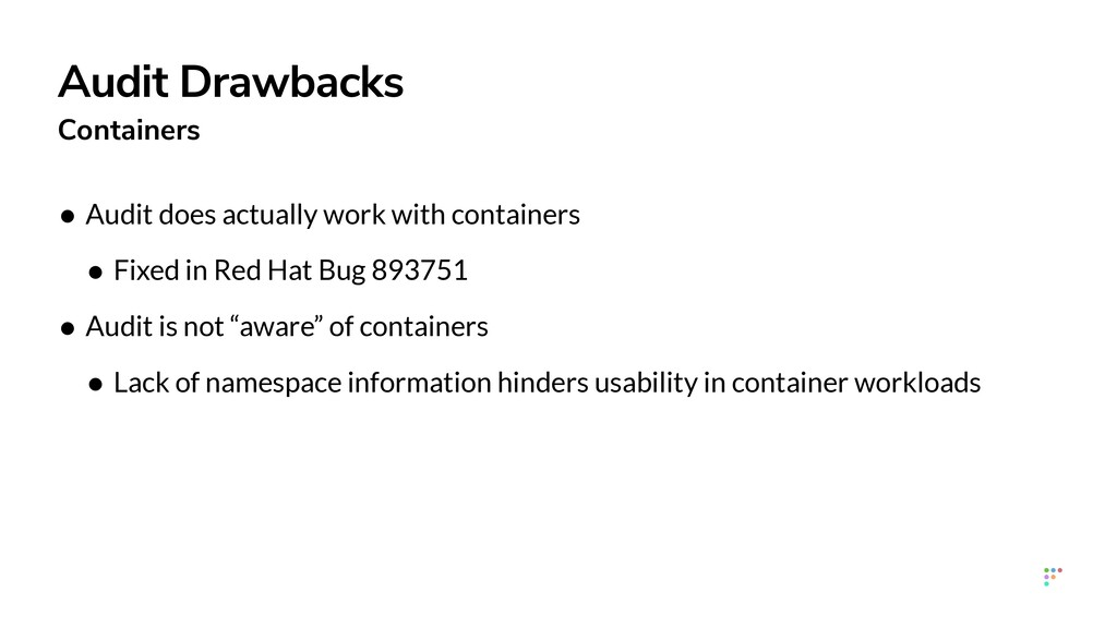Audit Drawbacks Containers • Audit does actuall...