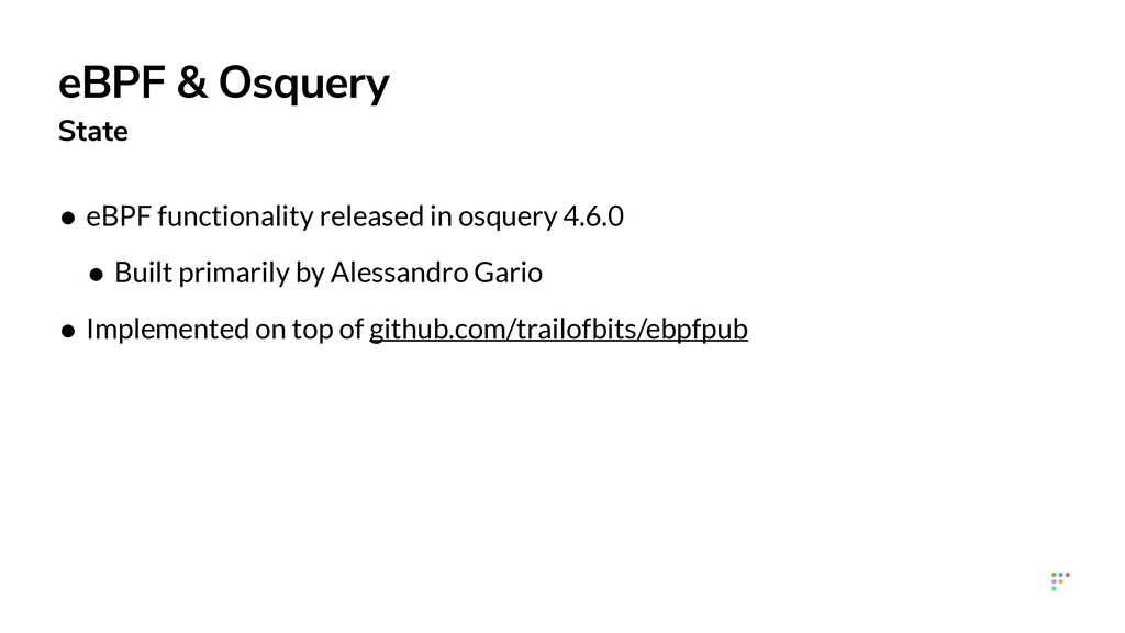 eBPF & Osquery State • eBPF functionality relea...