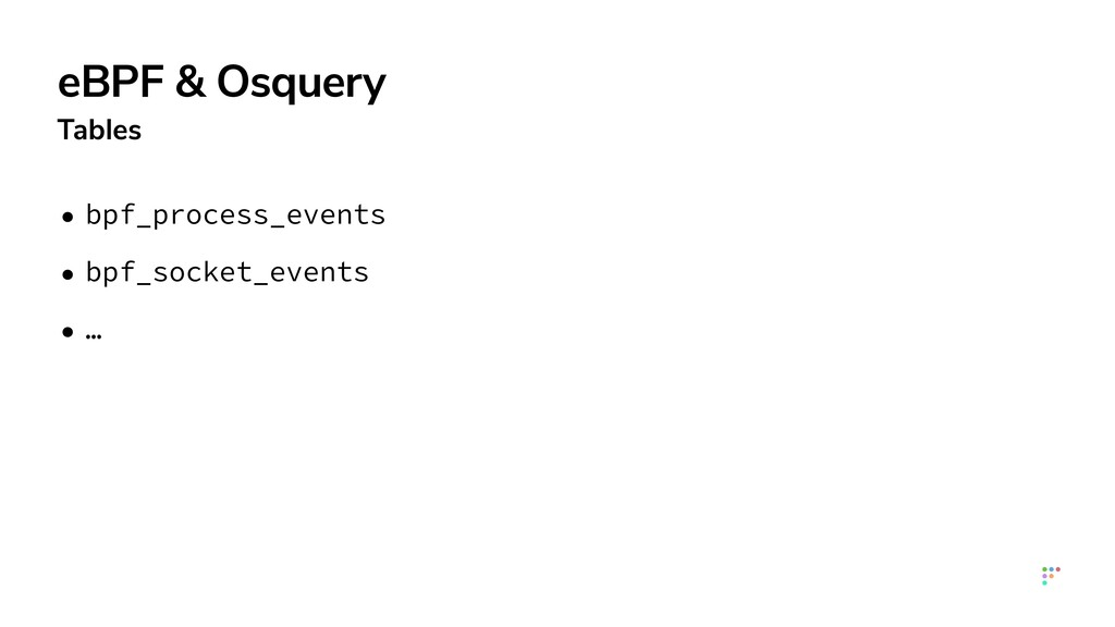 eBPF & Osquery Tables • bpf_process_events   • ...