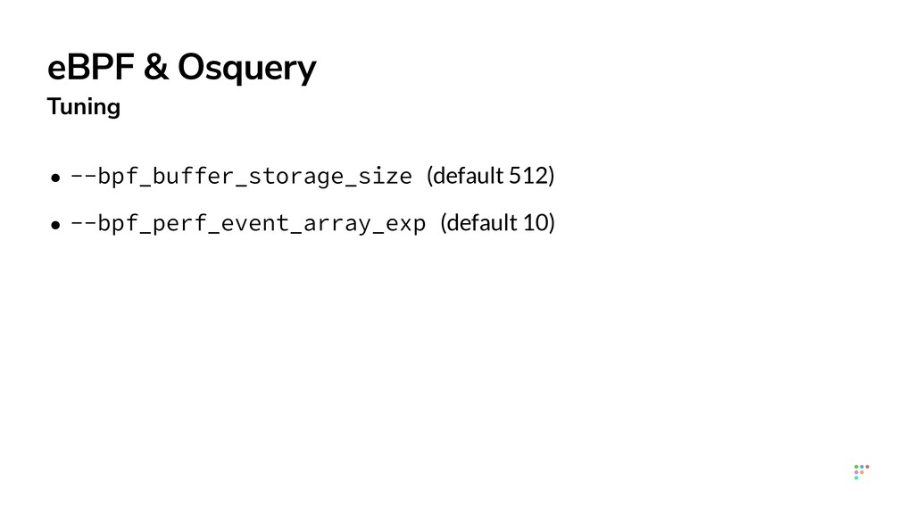 eBPF & Osquery Tuning • --bpf_buffer_storage_si...