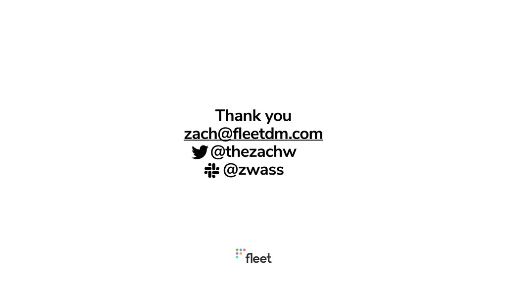 Thank you   zach@fleetdm.com   @thezachw   @zwa...
