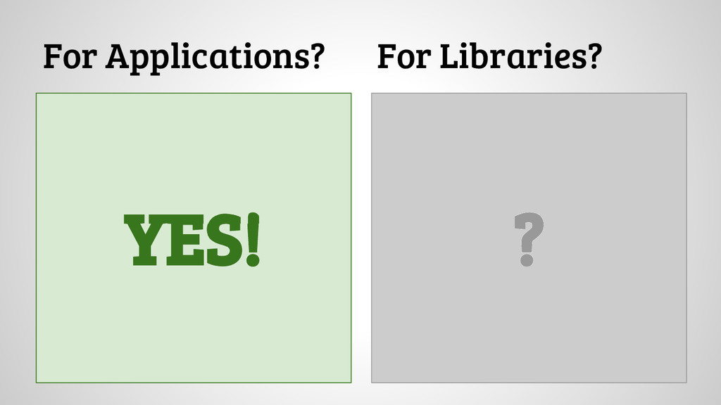 For Applications? For Libraries? ? YES!