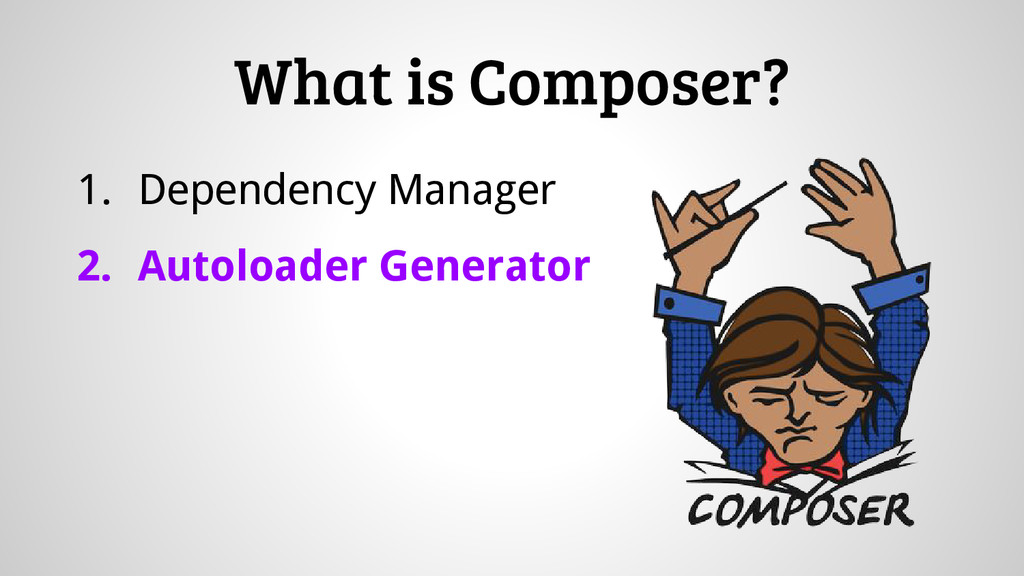 1. Dependency Manager 2. Autoloader Generator W...