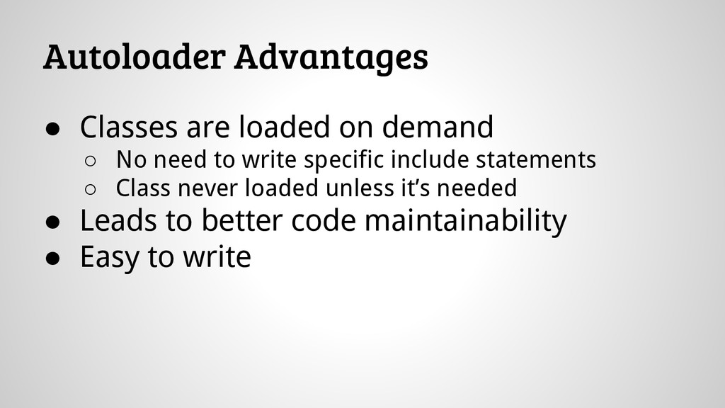 Autoloader Advantages ● Classes are loaded on d...