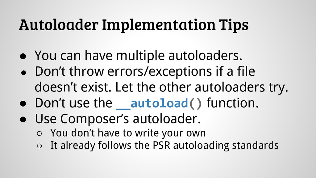 Autoloader Implementation Tips ● You can have m...