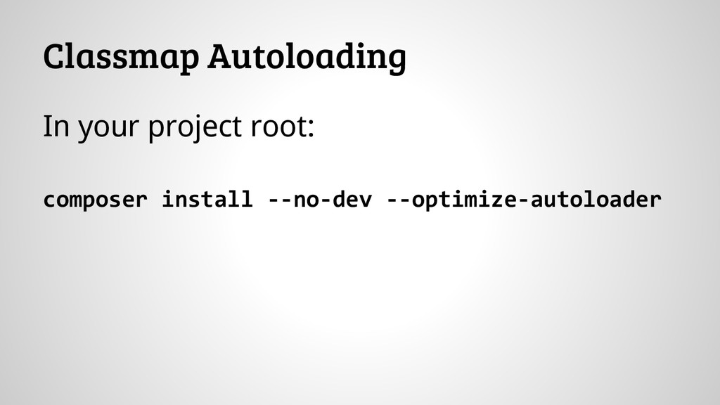 Classmap Autoloading In your project root: comp...