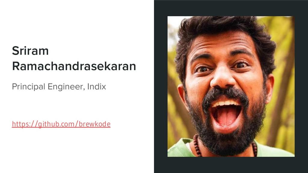 Sriram Ramachandrasekaran Principal Engineer, I...