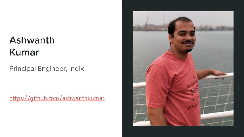 Ashwanth Kumar Principal Engineer, Indix https:...