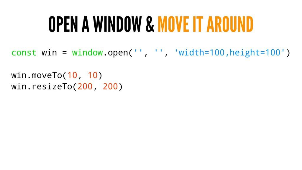 OPEN A WINDOW & MOVE IT AROUND const win = wind...