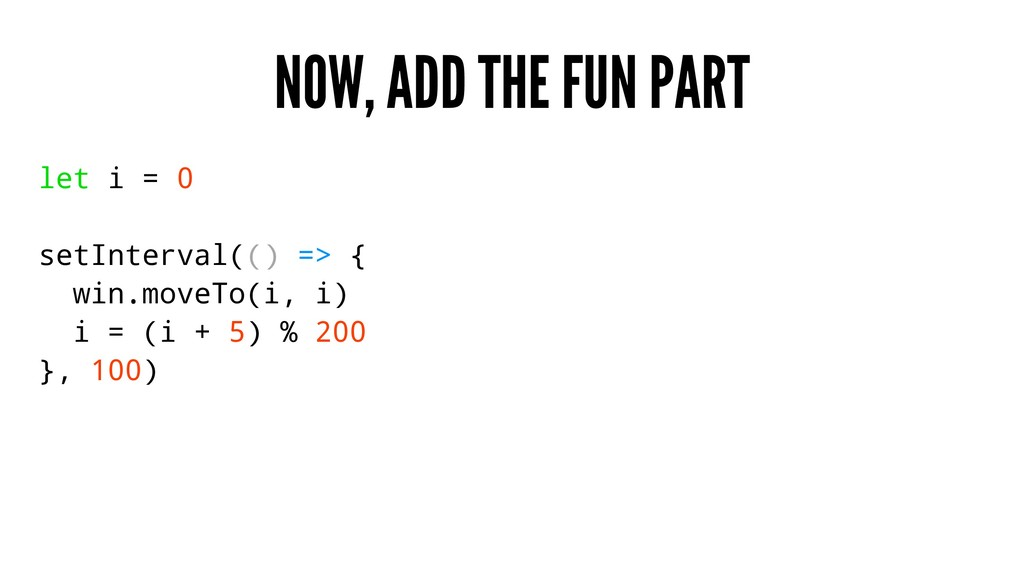 NOW, ADD THE FUN PART let i = 0 setInterval(() ...
