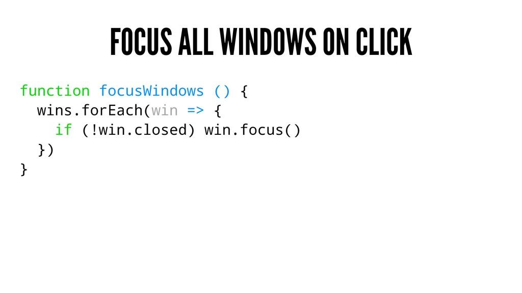 FOCUS ALL WINDOWS ON CLICK function focusWindow...