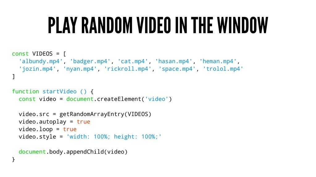 PLAY RANDOM VIDEO IN THE WINDOW const VIDEOS = ...