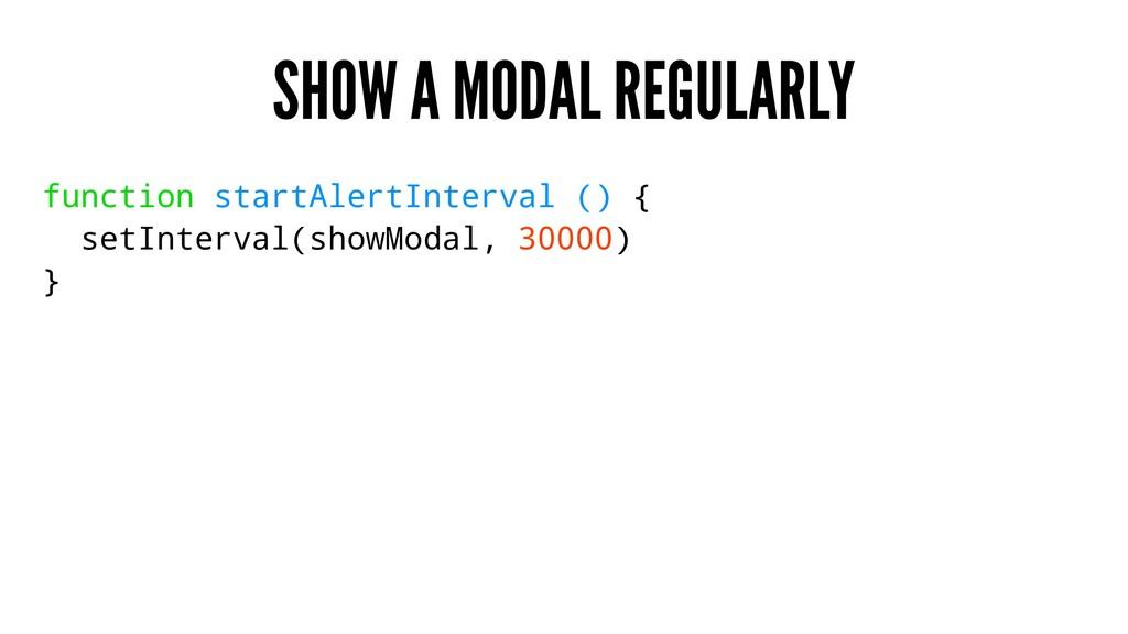 SHOW A MODAL REGULARLY function startAlertInter...