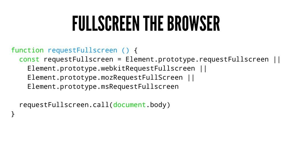 FULLSCREEN THE BROWSER function requestFullscre...