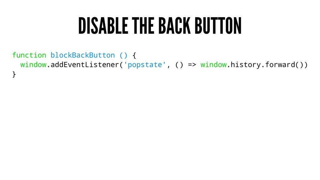 DISABLE THE BACK BUTTON function blockBackButto...