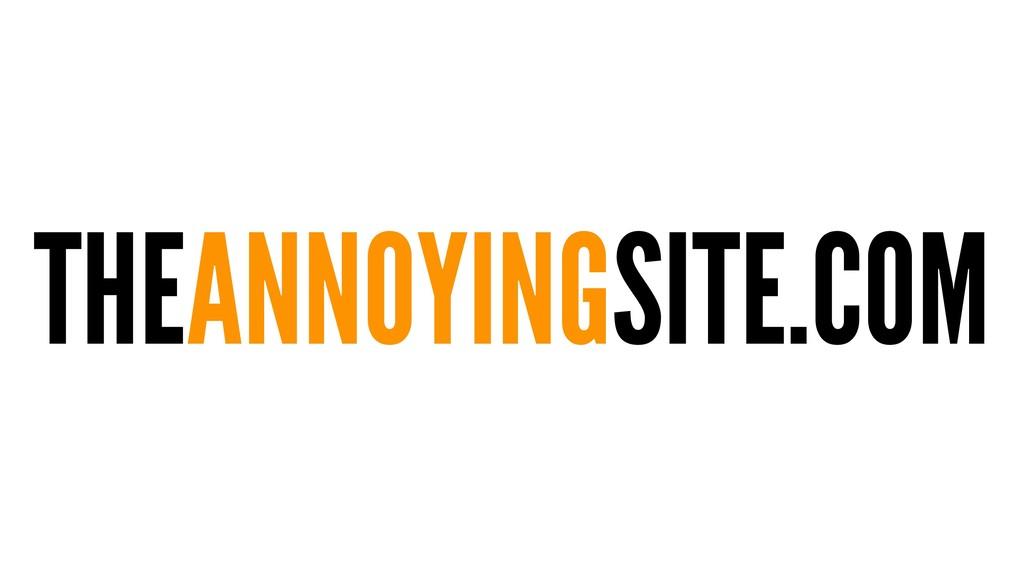 THEANNOYINGSITE.COM