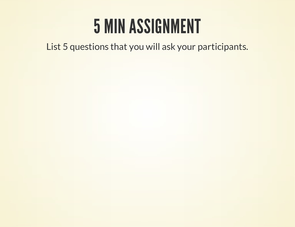 5 MIN ASSIGNMENT List 5 questions that you will...