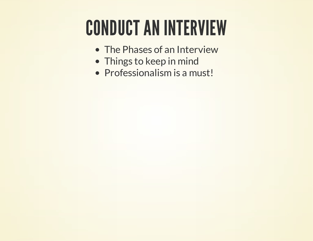 CONDUCT AN INTERVIEW The Phases of an Interview...