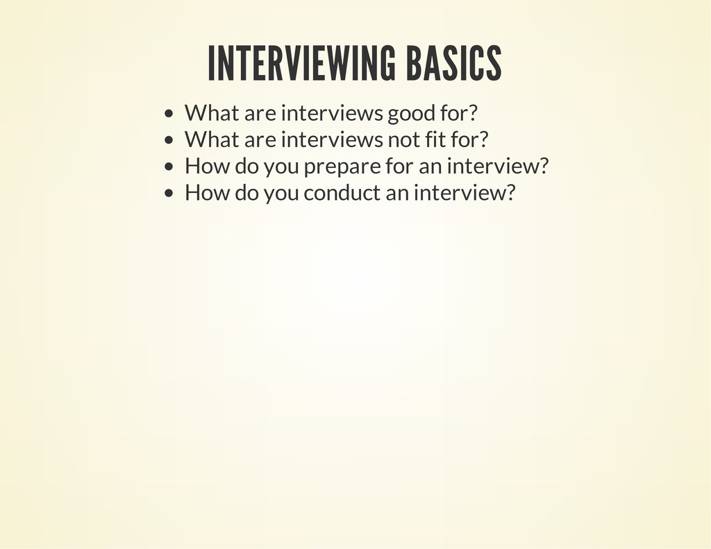 INTERVIEWING BASICS What are interviews good fo...