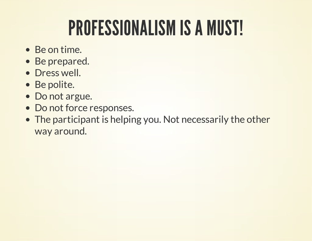 PROFESSIONALISM IS A MUST! Be on time. Be prepa...