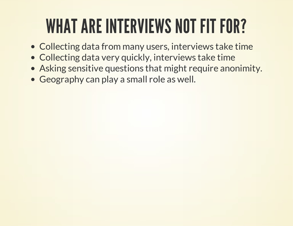 WHAT ARE INTERVIEWS NOT FIT FOR? Collecting dat...