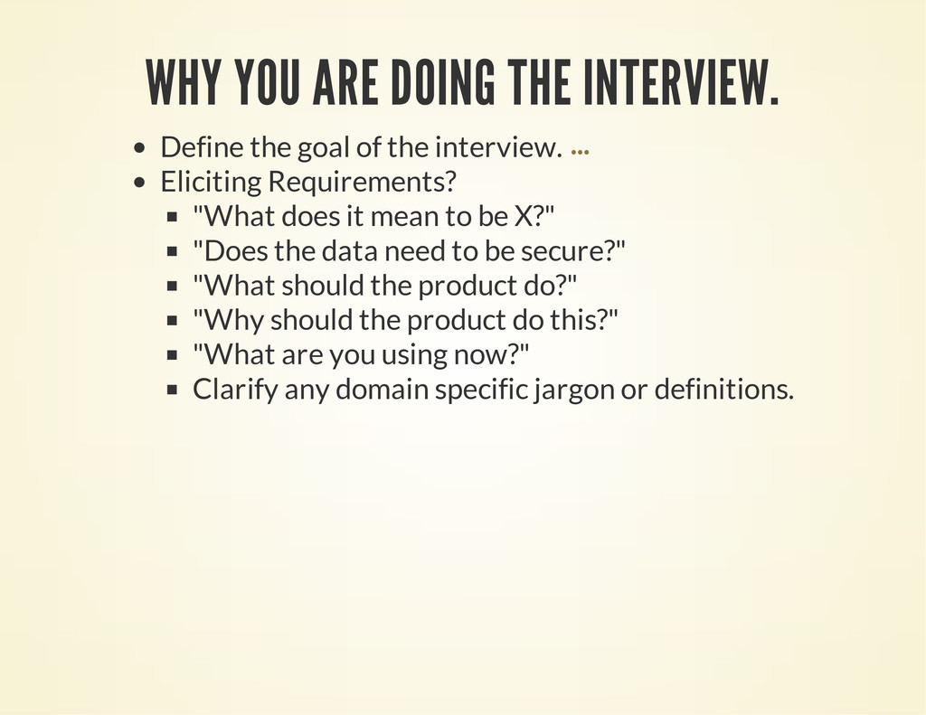WHY YOU ARE DOING THE INTERVIEW. Define the goa...