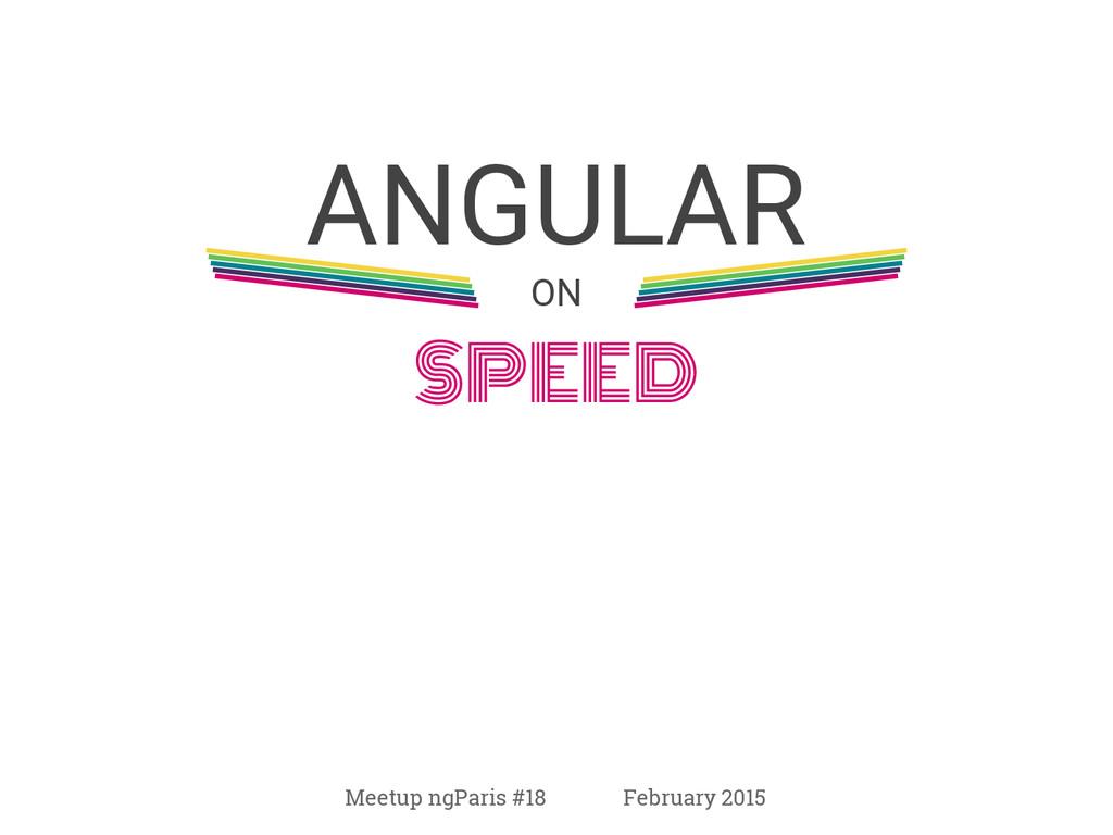 ANGULAR ON SPEED Meetup ngParis #18 February 20...