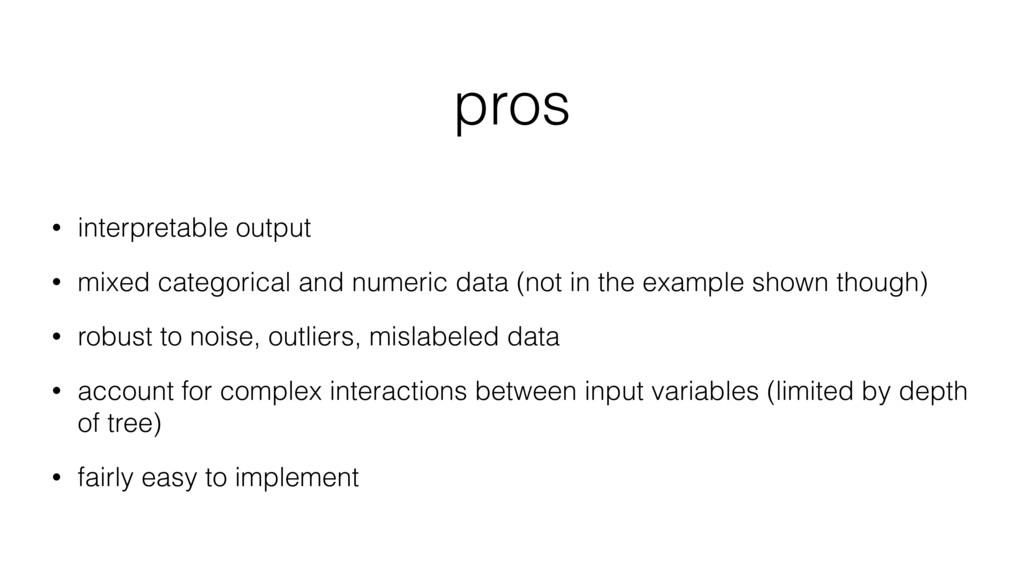 pros • interpretable output • mixed categorical...