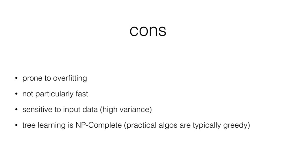 cons • prone to overfitting • not particularly f...