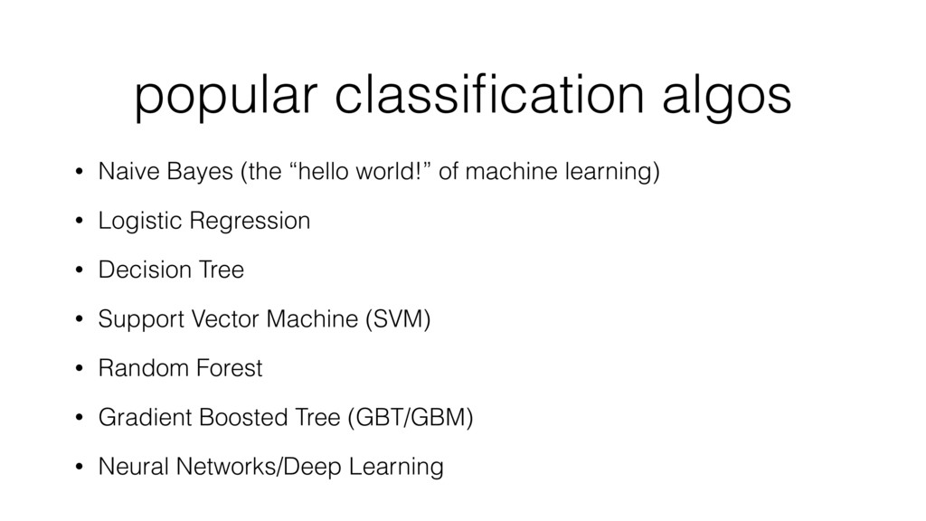 popular classification algos • Naive Bayes (the ...
